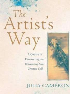 The Artist's Way : A Course in Discovering and Recovering Your Creative Self by Julia Cameron