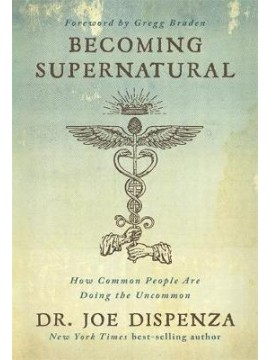Becoming Supernatural by Dr Joe Dispenza