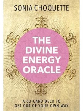 The Divine Energy Oracle : A 63-Card Deck to Get Out of Your Own Way by Sonia Choquette