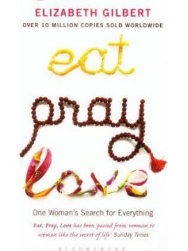 Eat, Pray, Love : One Woman's Search for Everything by Elizabeth Gilbert