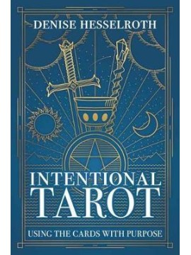 Intentional Tarot : Using the Cards with Purpose by Denise Hesselroth