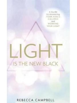 Light Is the New Black by Rebecca Campbell