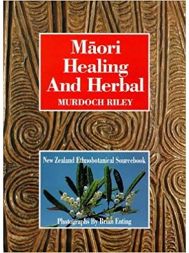 Māori healing and Herbal: NZ Ethnobotanical Sourcebook by Murdoch Riley