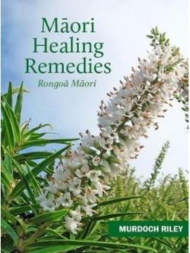 Māori healing remedies: Rongoā Māori by Murdoch Riley