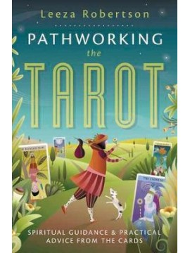 Pathworking the Tarot : Spiritual Guidance and Practical Advice from the Cards by Leeza Robertson