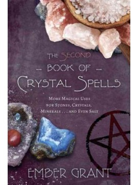 The Second Book of Crystal Spells : Magical Uses for Stones, Crystals, Minerals and even Sand by Ember Grant