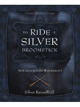 To Ride a Silver Broomstick : New Generation Witchcraft by Silver Ravenwolf