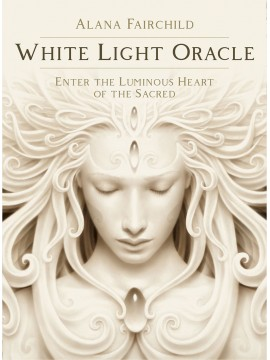 White Light Oracle : Enter the Luminous Heart of the Sacred by Alana Fairchild and Andrew Gonzalez