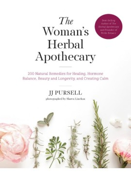 The Woman's Herbal Apothecary : 200 Natural Remedies for Healing, Hormone Balance, Beauty and Longevity, and Creating Calm by JJ Pursell