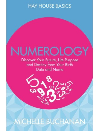 Numerology : Discover Your Future, Life Purpose and Destiny from Your Birth Date and Name by Michelle Buchanan