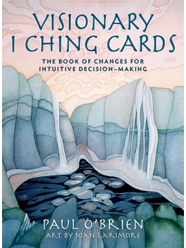 Visionary I Ching Cards by Paul O'Brien & Joan Larimore
